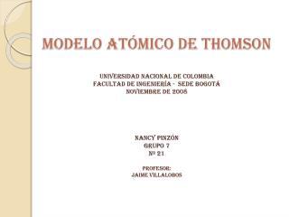 MODELO AT MICO DE THOMSON    UNIVERSIDAD NACIONAL DE COLOMBIA FACULTAD DE INGENIER A -  SEDE BOGOT  noviembre DE 2008