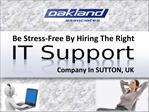 Be stress-free by hiring the right IT support Sutton company