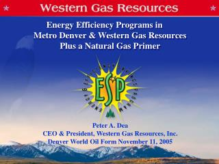 Peter A. Dea CEO  President, Western Gas Resources, Inc.  Denver World Oil Form November 11, 2005