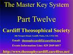 the master key system  part twelve cardiff theosophical society 206 newport road, cardiff, wales, uk, cf24 1dl email:  t