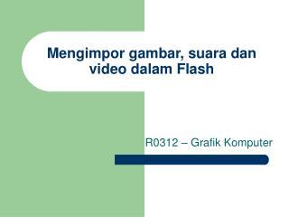 Mengimpor gambar, suara dan video dalam Flash