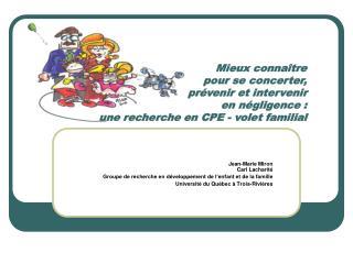 Mieux conna tre  pour se concerter,  pr venir et intervenir  en n gligence : une recherche en CPE - volet familial