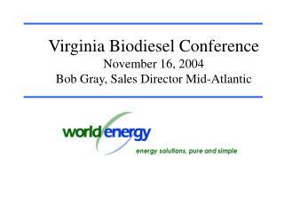 Virginia Biodiesel Conference November 16, 2004 Bob Gray, Sales Director Mid-Atlantic
