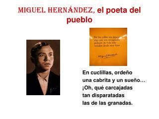 MIGUEL HERN NDEZ, el poeta del pueblo