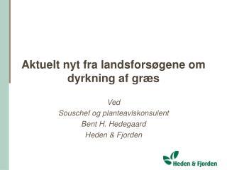 Aktuelt nyt fra landsfors gene om dyrkning af gr s