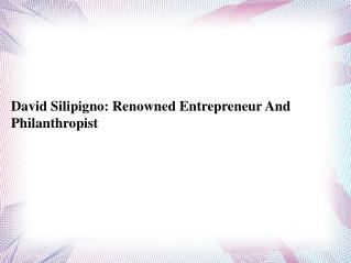 David Silipigno:??Renowned Entrepreneur