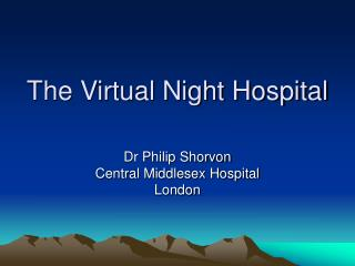 The Virtual Night Hospital