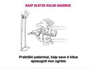 KAIP ELGTIS KILUS GAISRUI