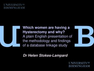 Which women are having a Hysterectomy and why A plain English presentation of the methodology and findings of a database