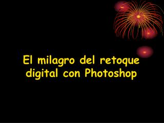 El milagro del retoque digital con Photoshop