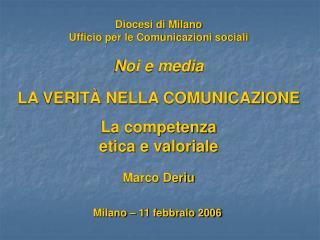 Diocesi di Milano Ufficio per le Comunicazioni sociali  Noi e media  LA VERIT  NELLA COMUNICAZIONE  La competenza etica