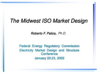 The Midwest ISO Market Design  Roberto F. Paliza, Ph.D.