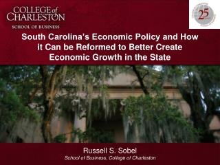 South Carolina s Economic Policy and How it Can be Reformed to Better Create Economic Growth in the State