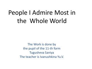 People I Admire Most in the  Whole World