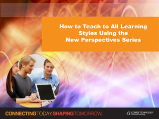 How to Teach to All Learning Styles Using the New Perspectives Series