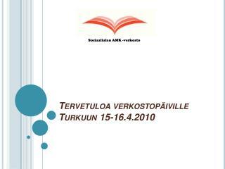 Tervetuloa verkostop iville Turkuun 15-16.4.2010