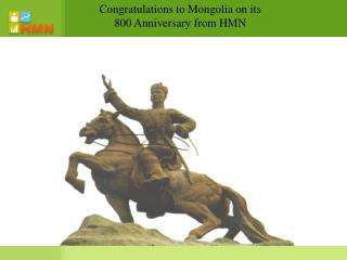 Congratulations to Mongolia on its 800 Anniversary from HMN