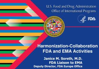 Janice M. Soreth, M.D. FDA Liaison to EMA Deputy Director, FDA Europe Office