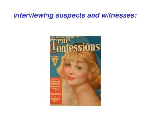 Interviewing suspects and witnesses: