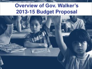 Overview of Gov. Walker s  2013-15 Budget Proposal