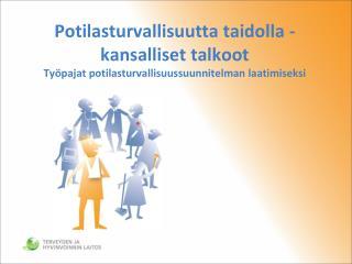 Potilasturvallisuutta taidolla -  kansalliset talkoot  Ty pajat potilasturvallisuussuunnitelman laatimiseksi