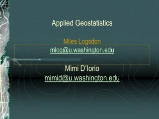 Applied Geostatistics  Miles Logsdon mlogu.washington  Mimi D Iorio mimidu.washington