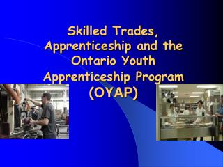 Skilled Trades,   Apprenticeship and the Ontario Youth Apprenticeship Program OYAP