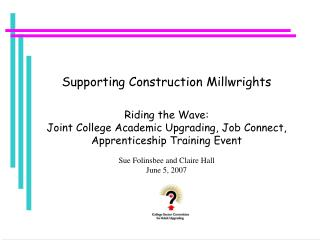 Supporting Construction Millwrights  Riding the Wave: Joint College Academic Upgrading, Job Connect, Apprenticeship Trai
