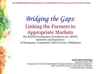 Bridging the Gaps:  Linking the Farmers to  Appropriate Markets The Kasilak Development Foundation Inc. KDFI  Initiative