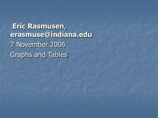 Eric Rasmusen, erasmuseindiana 7 November 2006 Graphs and Tables