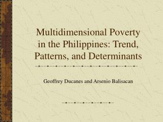 Multidimensional Poverty in the Philippines: Trend, Patterns, and Determinants