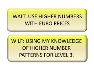 WALT: USE HIGHER NUMBERS WITH EURO PRICES