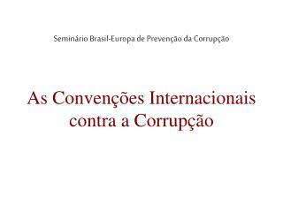 Semin rio Brasil-Europa de Preven  o da Corrup  o
