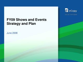FY09 Shows and Events Strategy and Plan
