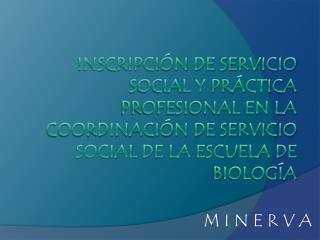 INSCRIPCI N DE SERVICIO SOCIAL y PR CTICA PROFESIONAL EN LA COORDINACI N DE SERVICIO SOCIAL DE LA ESCUELA DE BIOLOG A