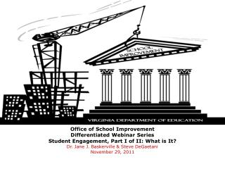 Office of School Improvement Differentiated Webinar Series Student Engagement, Part I of II: What is It Dr. Jane J. Bask