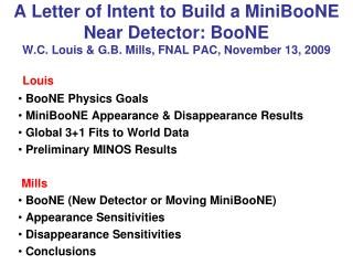 A Letter of Intent to Build a MiniBooNE Near Detector: BooNE   W.C. Louis  G.B. Mills, FNAL PAC, November 13, 2009