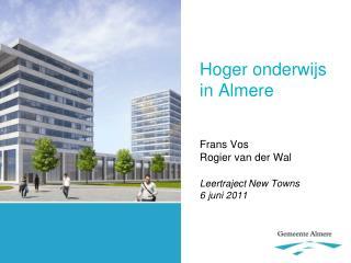 Hoger onderwijs  in Almere   Frans Vos Rogier van der Wal  Leertraject New Towns 6 juni 2011