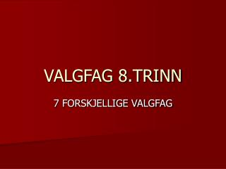 VALGFAG 8.TRINN