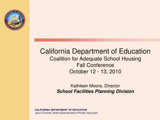 california department of education coalition for adequate school housing fall conference october 12 - 13, 2010  kathleen