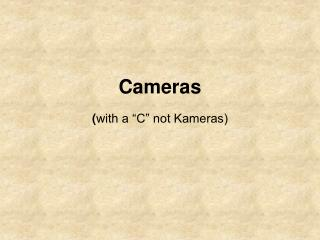 Cameras   with a  C  not Kameras