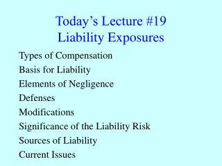 Today s Lecture 19 Liability Exposures