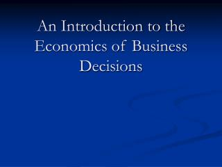 An Introduction to the Economics of Business Decisions