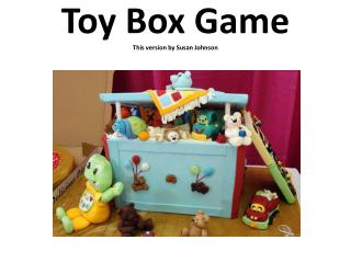 Toy Box Game This version by Susan Johnson