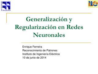 Generalizaci n y Regularizaci n en Redes Neuronales