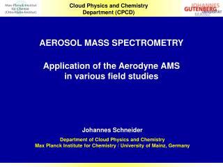 AEROSOL MASS SPECTROMETRY  Application of the Aerodyne AMS in various field studies