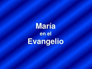 Mar a  en el Evangelio