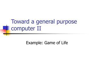 Toward a general purpose computer II