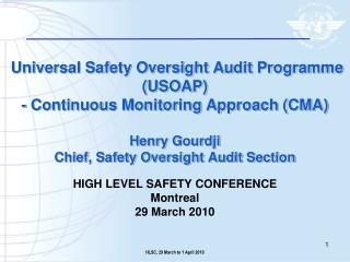 Universal Safety Oversight Audit Programme USOAP  - Continuous Monitoring Approach CMA  Henry Gourdji Chief, Safety Over