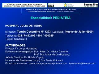 HOSPITAL JULIO DE VEDIA Direcci n: Tom s Cosentino N  1223   Localidad:   Nueve de Julio 6500 Tel fonos: 02317-422196